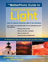 The BetterPhoto Guide to Photographing Light: Learn to Capture Stunning Light in any Situation (BetterPhoto Series)