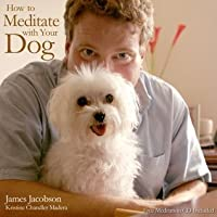 How to Meditate with Your Dog: An Introduction to Meditation for Dog Lovers