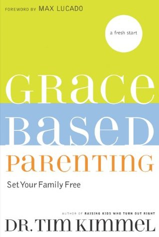 Grace-Based Parenting by Tim Kimmel