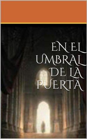 EN EL UMBRAL DE LA PUERTA (Spanish Edition)