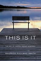 This Is It - The Art of Happily Going Nowhere (Religion Today)