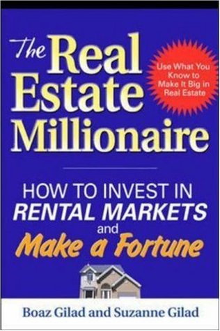 The Real Estate Millionaire: How to Invest in Rental Markets and Make a F