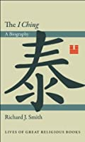 "The ""I Ching"": A Biography (Lives of Great Religious Books)"