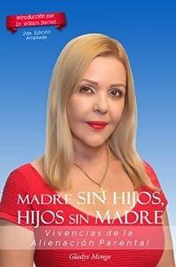 """Madre sin Hijos, Hijos sin Madre: """"Vivencias de la Alienacion Parental"""""""
