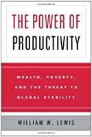 The Power of Productivity: Wealth, Poverty, and the Threat to Global Stability: Wealth, Poverty, and the Threat to Global Stability