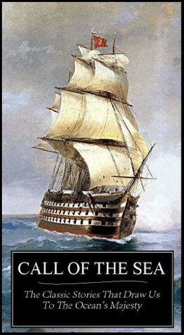Call Of The Sea - 20 Classic Stories That Draw Us To The Ocean's Majesty (Illustrations & AUDIOBOOK Links Included)