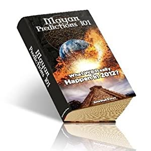 Mayan Predictions 101: What will really happen in 2012?