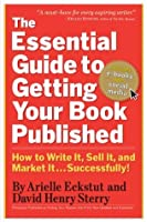 The Essential Guide to Getting Your Book Published: How to Write It, Sell It, and Market It . . . Successfully