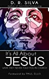 It's All About Jesus: What They Never Told You in Church