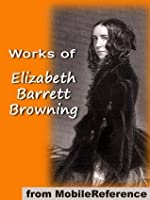 Works of Elizabeth Barrett Browning. Includes 'He Giveth His Beloved Sleep' (Illustrated), Aurora Leigh, Sonnets from the Portuguese, How Do I Love Thee and more (mobi)