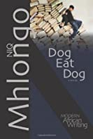 Dog Eat Dog: A Novel (Modern African Writing Series)