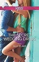 The Secret Wedding Dress (Harlequin Kiss)