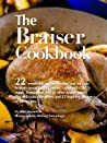The Braiser Cookbook: 22 irresistible recipes created just for your braiser—great for Le Creuset, Lodge, All-Clad, Staub, Tromantina, and all other braiser pans.