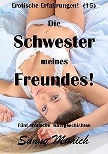 Die Schwester meines Freundes!  Erotische Erfahrungen (15)  -  Fünf Kurzgeschichten! (German Edition)
