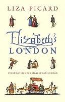 Elizabeth's London: Everyday Life in Elizabethan London (Life of London Book 1)