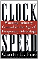Clockspeed: Winning Industry Control in the Age of Temporary Advantage: Winning Industry Control in the Age of Temporary Advantage