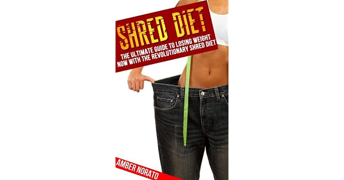 Shred Diet: The Ultimate Guide to Losing Weight NOW with the