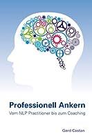 Professionell Ankern - vom NLP-Practitioner bis zum Coaching (German Edition)