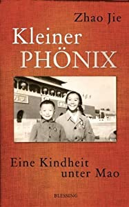 Kleiner Phönix: Eine Kindheit unter Mao