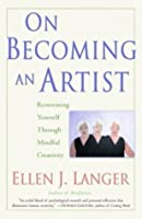 On Becoming an Artist: Reinventing Yourself Through Mindful Creativity