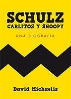 Schulz, Carlitos y Snoopy: Una biografía