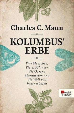 Kolumbus' Erbe: Wie Menschen, Tiere, Pflanzen die Ozeane überquerten und die Welt von heute schufen (German Edition)