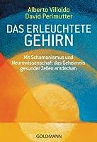 Das erleuchtete Gehirn: Mit Schamanismus und Neurowissenschaft das Geheimnis gesunder Zellen entdecken (German Edition)