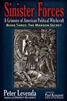 Sinister Forces—The Manson Secret: A Grimoire of American Political Witchcraft: 3 (Sinister Forces: A Grimoire of American Political Witchcraft)