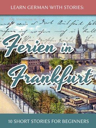 Learn German With Stories: Ferien in Frankfurt - 10 Short Stories