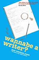 Wannabe a Writer? - hilarious, informative guide to getting published (Secrets to Success Writing Series Book 1)