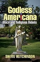 Godless Americana: Race & Religious Rebels
