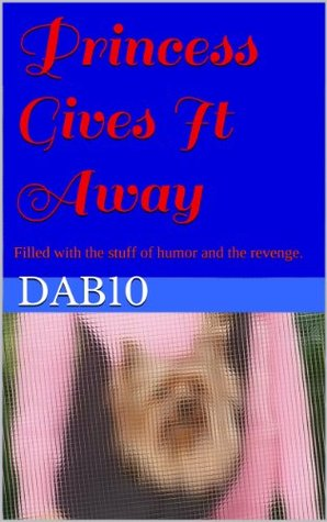 Princess Gives It Away: Filled with the stuff of humor and the revenge.