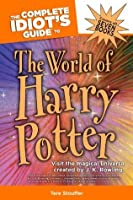 The Complete Idiot's Guide to the World of Harry Potter: Visit the Magical Universe Created by J. K. Rowling