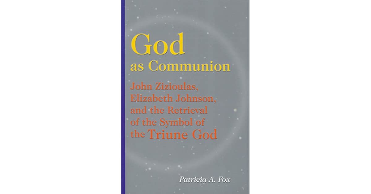 God As Communion John Zizioulas Elizabeth Johnson And The