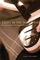 Light in the Shoe Shop: A Cobbler's Contemplations