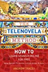The Telenovela Method: How to Learn Spanish Online for Free Using Spanish TV, Music, Movies, Comics, Books, and More