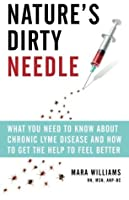 Nature's Dirty Needle: What You Need to Know About Chronic Lyme Disease and How to Get the Help To Feel Better