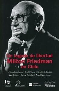 Un legado de libertad: Milton Friedman en Chile