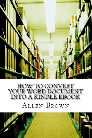 How to Convert your Word Document into a Kindle Ebook: Kindle Formatting Secrets That Will Convert your Ebook into a Perfect Kindle Book.
