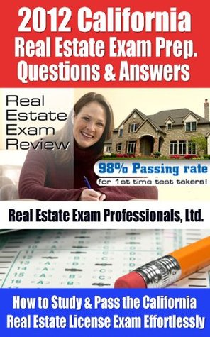 2012 California Real Estate Exam Prep Questions and Answers - How to Study and Pass the California Real Estate License Exam Effortlessly [LIMITED EDITION]