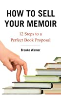 How to Sell Your Memoir: 12 Steps to a Perfect Book Proposal