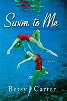 Swim to Me: A Novel