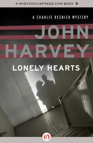 Lonely Hearts (Charlie Resnick, #1) by John Harvey