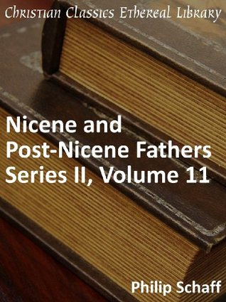 Nicene and Post-Nicene Fathers Series 2, Volume 11 - Enhanced Version (Early Church Fathers)