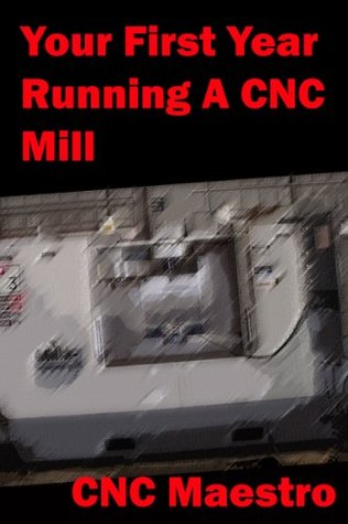 Your First Year Running A CNC Mill