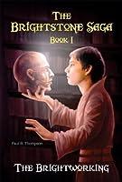 The Brightworking: Book I of The Brightstone Saga