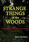 STRANGE THINGS IN THE WOODS (A collection of true, weird encounters)