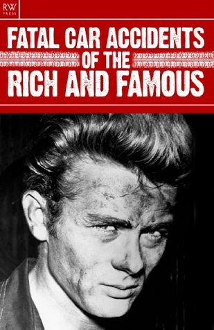 Fatal Car Accidents of the Rich and Famous : Princess Diana, James Dean, Marc Bolan, Grace Kelly, Jackson Pollack, Duncan, George Patton, Cochran, Mansfield, Martin, Powell, Savage, Ryan, Wheldon