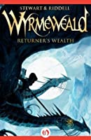 Returner's Wealth (The Wyrmeweald Trilogy)