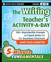 The Writing Teacher's Activity-a-Day: 180 Reproducible Prompts and Quick-Writes for the Secondary Classroom (JB-Ed: 5 Minute FUNdamentals Book 3)